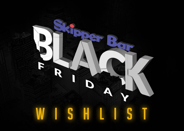 Black Friday Skipper Wishlist